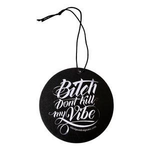 Bitch don't kill my vibe Air Freshener (Grape Hubba Bubba)